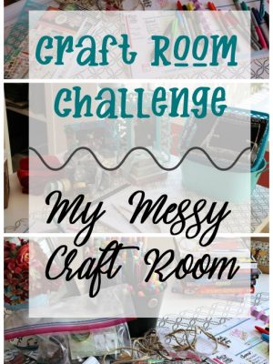 Craft Room Challenge: My Messy Craft Room