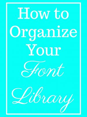 How to Organize Fonts  {Monthly Crafty Destash}